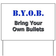 BYOB Bullets Yard Sign