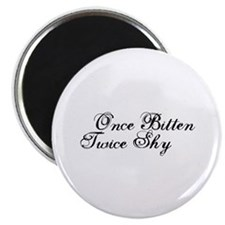 """Once Bitten Twice Shy 2.25"""" Magnet (100 pack)"""