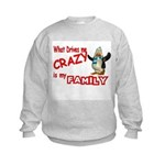 What Drives my Crazy is my Fa Kids Sweatshirt
