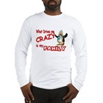 What Drives my Crazy is my Fa Long Sleeve T-Shirt