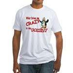 What Drives my Crazy is my Fa Fitted T-Shirt
