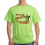 What Drives my Crazy is my Fa Green T-Shirt