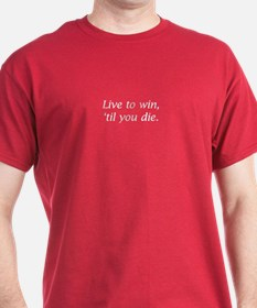 """""""Live to win, 'til you die"""" T-Shirt"""