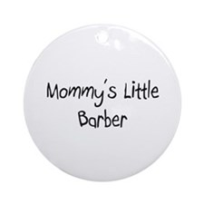 Mommy's Little Barber Ornament (Round)