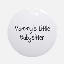 Mommy's Little Babysitter Ornament (Round)