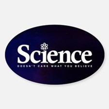 Science Doesn't Care What You Belie Sticker (Oval)