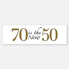70 is the new 50 Bumper Bumper Bumper Sticker