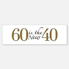 60 is the new 40 Bumper Bumper Bumper Sticker