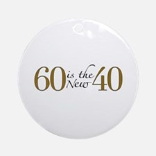 60 is the new 40 Ornament (Round)