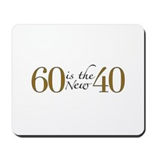 60 is the new 40 Mousepad