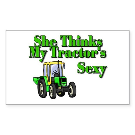 She Thinks My Tractors Sexy Rectangle Decal by jdoddent: http://www.cafepress.co.uk/mf/26719789/she-thinks-my-tractors-sexy-rectangle_sticker