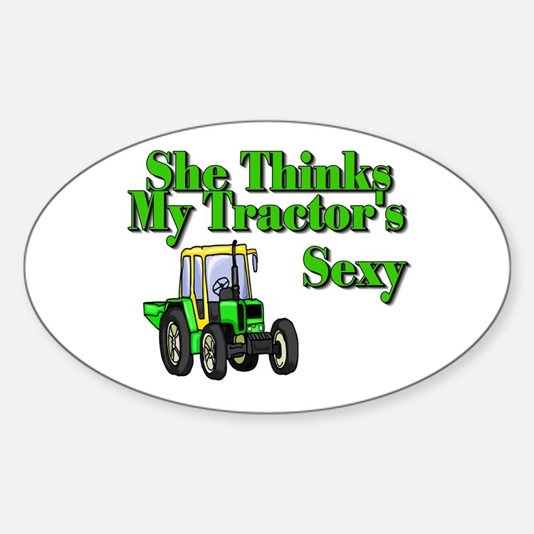 She Thinks My Tractors Sexy Oval Decal
