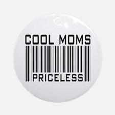 Cool Moms Priceless Ornament (Round)