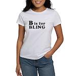 B is for BLING ~ Women's T-Shirt