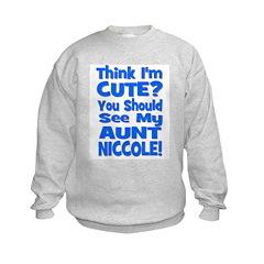 Think I'm Cute? Aunt Niccole Sweatshirt