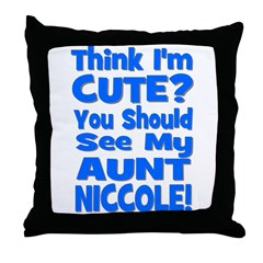 Think I'm Cute? Aunt Niccole Throw Pillow
