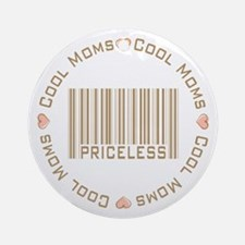 Sweet Cool Moms Priceless Ornament (Round)