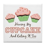 Having My Cupcake Eating It Too Tile Coaster