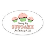 Having My Cupcake Eating It Too Sticker (Oval 50 p