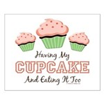 Having My Cupcake Eating It Too Small Poster