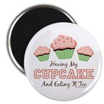 Having My Cupcake Eating It Too Magnet