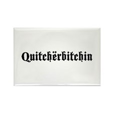 Quitcherbitchin Rectangle Magnet