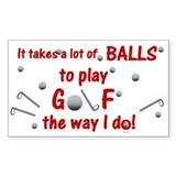 It takes a lot of balls to play golf the way i do 10 Pack