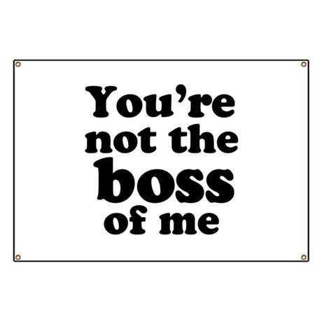 You're Not the Boss of Me Banner
