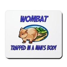 Wombat Trapped In A Man's Body Mousepad