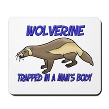 Wolverine Trapped In A Man's Body Mousepad