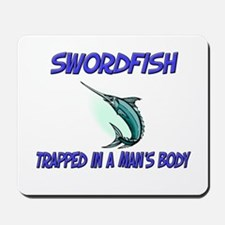 Swordfish Trapped In A Man's Body Mousepad