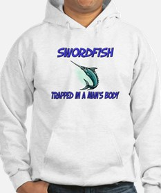 Swordfish Trapped In A Man's Body Hoodie