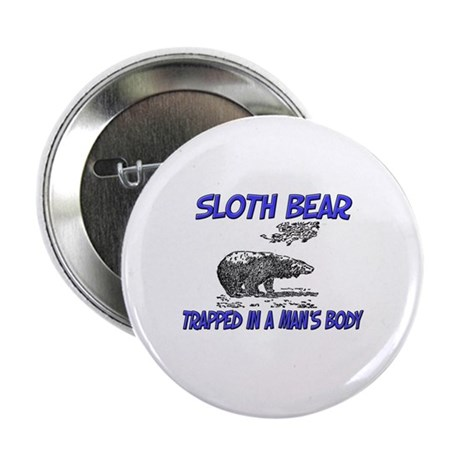"""Sloth Bear Trapped In A Man's Body 2.25"""" Button (1"""