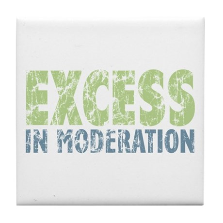 Excess in Moderation - Tile Coaster