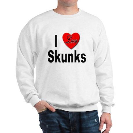I Love Skunks for Skunk Lovers Sweatshirt