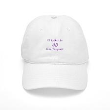 Rather be 40 than Baseball Cap