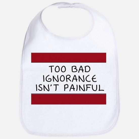 Too Bad Ignorance Isn't Painful Bib