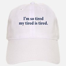 My Tired Is Tired Baseball Baseball Cap