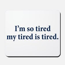 My Tired Is Tired Mousepad