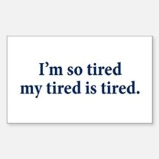 My Tired Is Tired Rectangle Decal