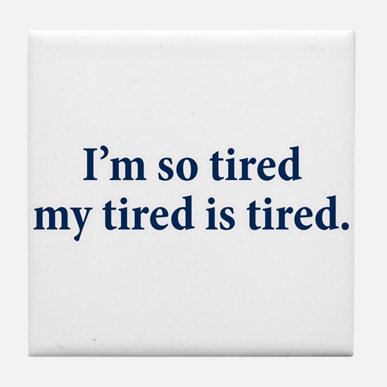 My Tired Is Tired Tile Coaster