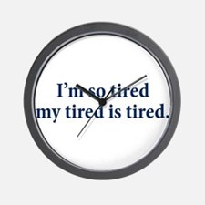 My Tired Is Tired Wall Clock