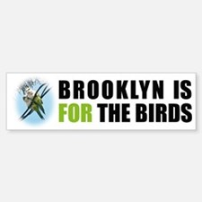 Brooklyn is FOR the birds Bumper Bumper Bumper Sticker