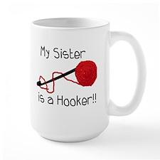 My Sister is a Hooker Mug