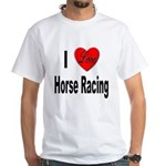 I Love Horse Racing (Front) White T-Shirt