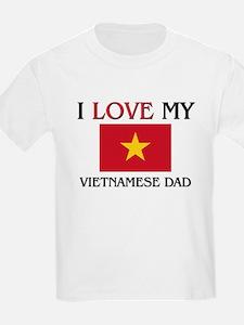 I Love My Vietnamese Dad T-Shirt