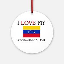 I Love My Venezuelan Dad Ornament (Round)