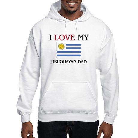 I Love My Uruguayan Dad Hooded Sweatshirt