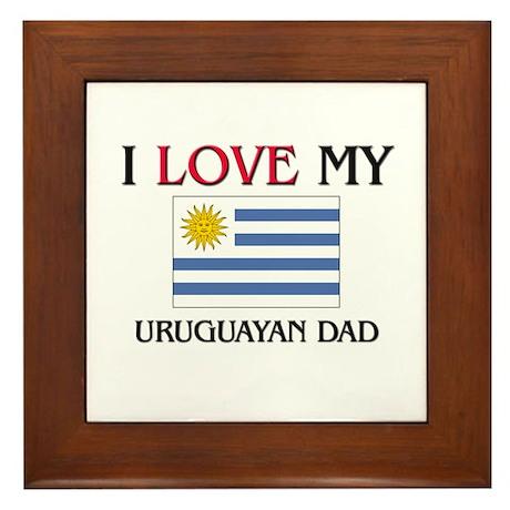 I Love My Uruguayan Dad Framed Tile
