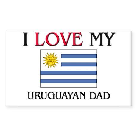 I Love My Uruguayan Dad Rectangle Sticker